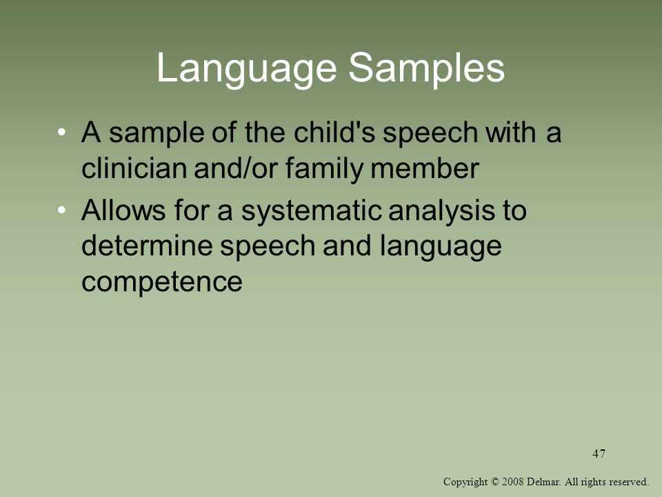 Language Samples A sample of the child s speech with a clinician and/or family member.