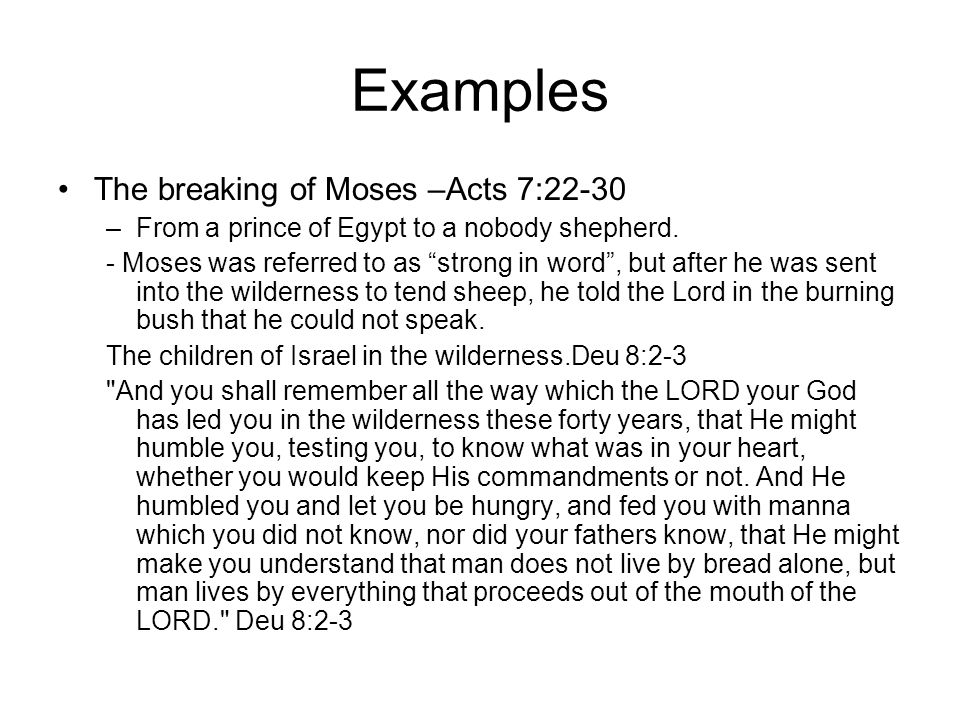 Examples The breaking of Moses –Acts 7:22-30