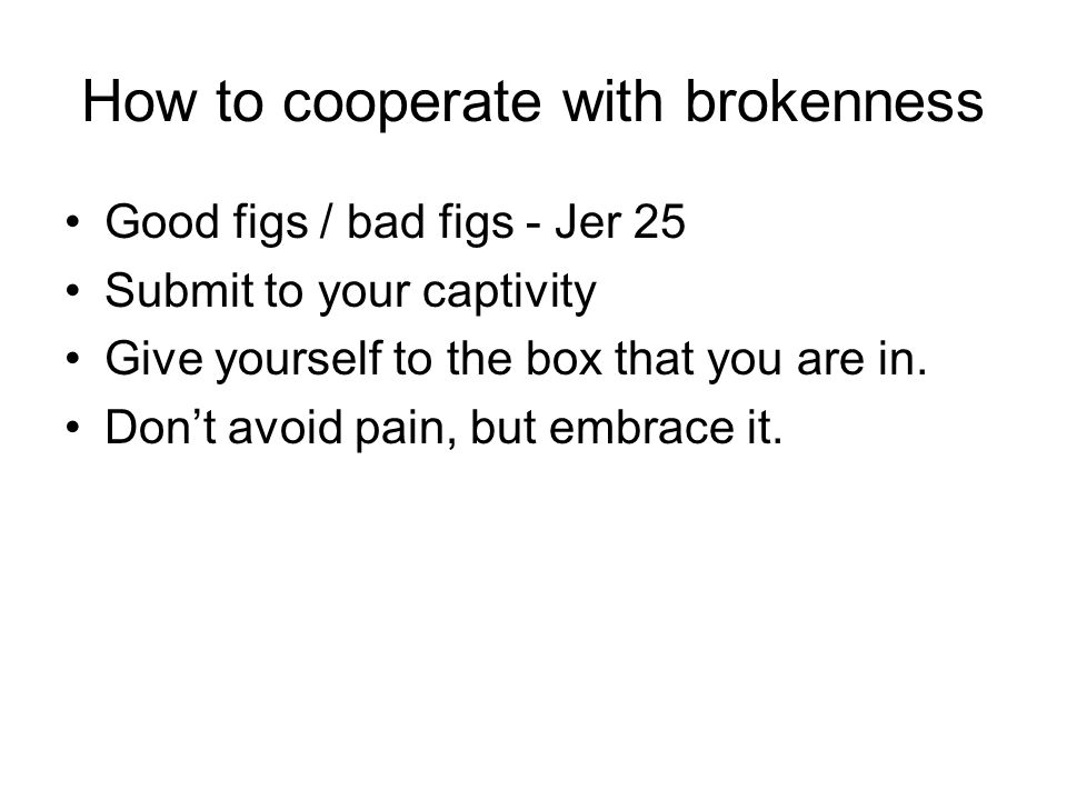 How to cooperate with brokenness