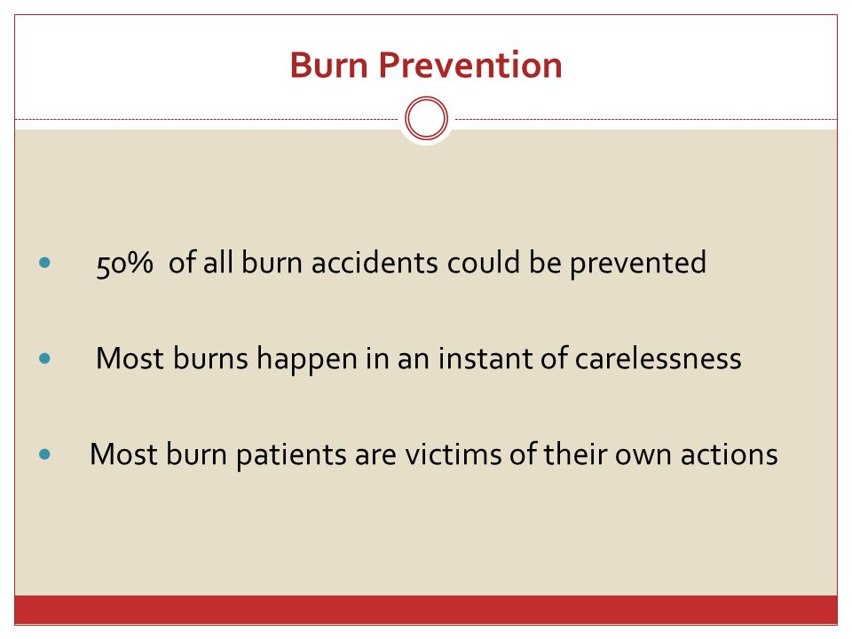 Burn Prevention 50% of all burn accidents could be prevented