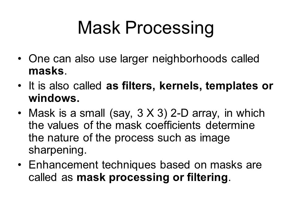 Mask Processing One can also use larger neighborhoods called masks.