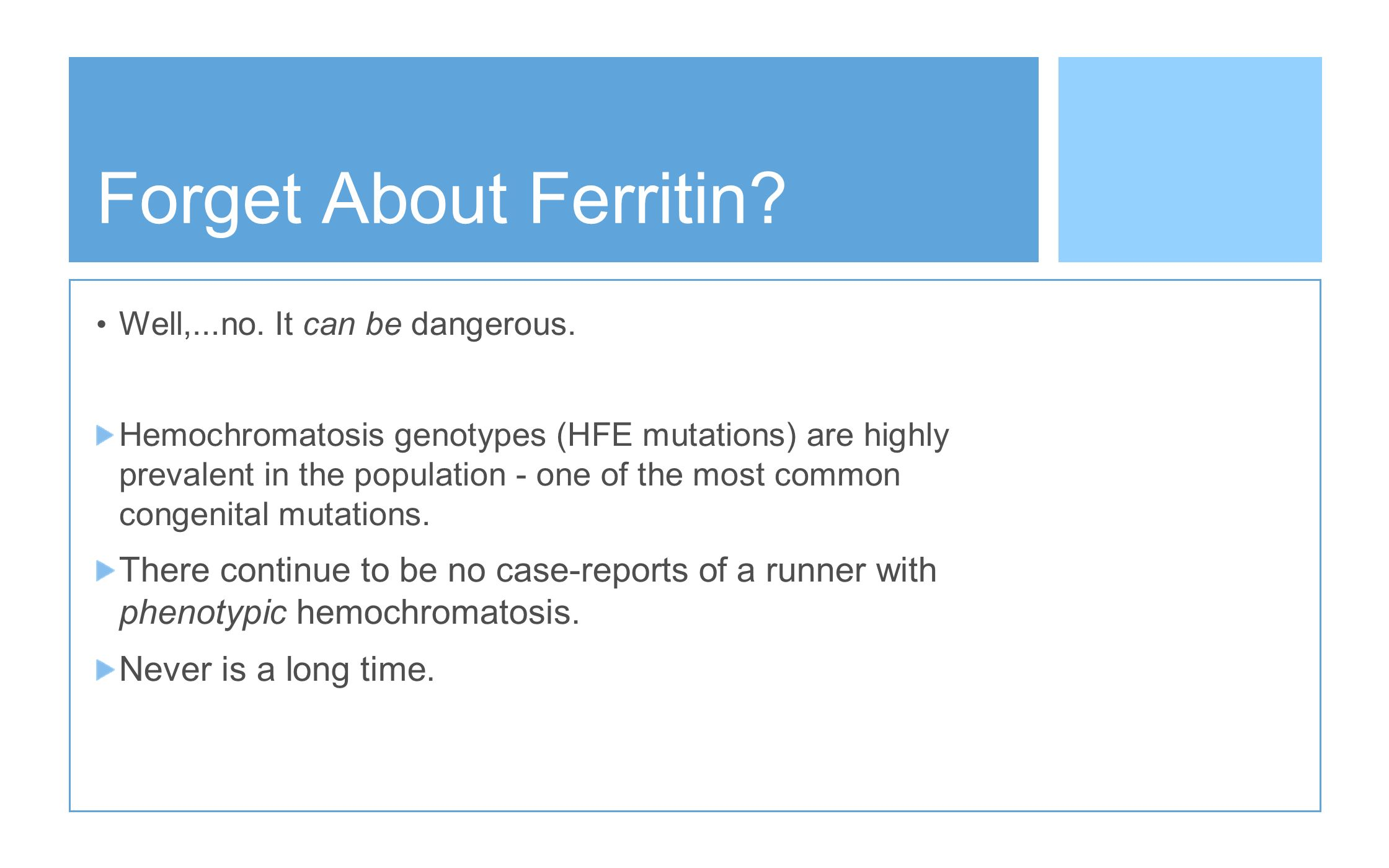 Forget About Ferritin So if ferritin is just a reactive component, maybe we should forget about it