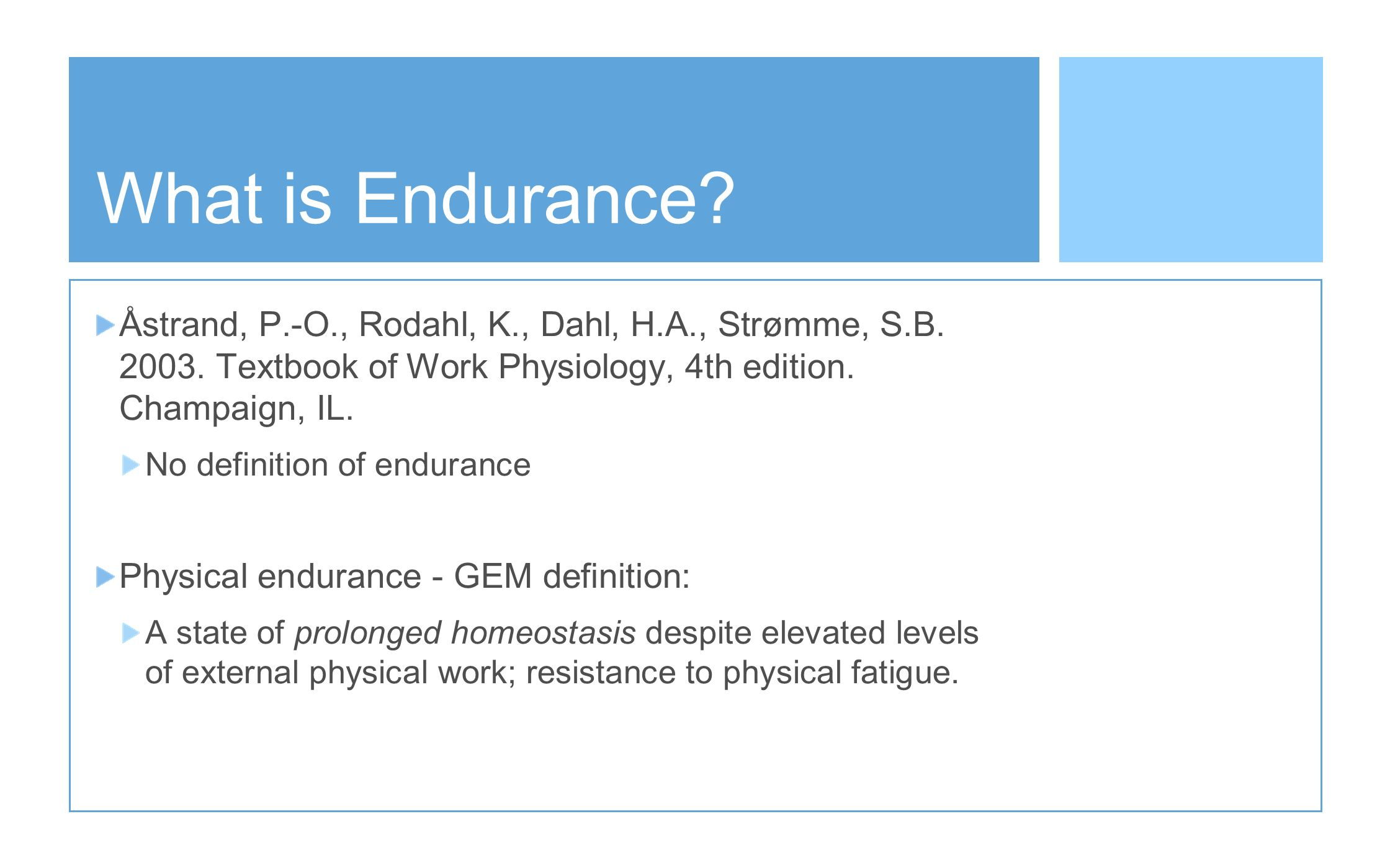 What is Endurance What is endurance Exercise physiologists have not defined endurance very well.