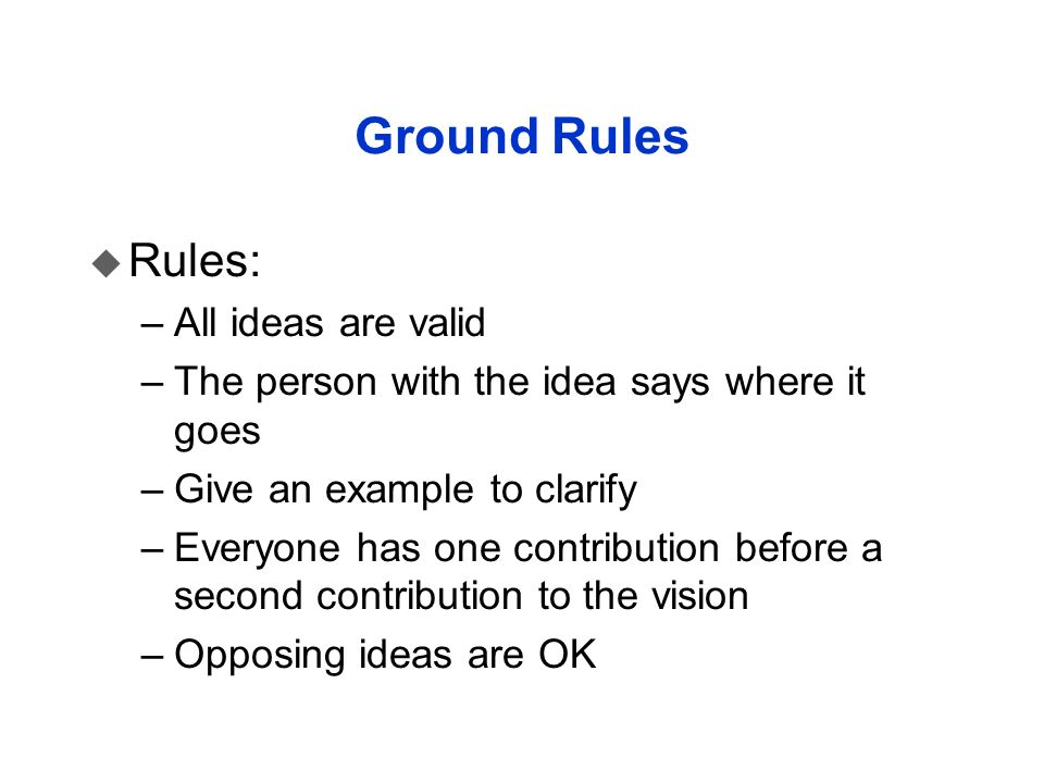 Ground Rules Rules: All ideas are valid
