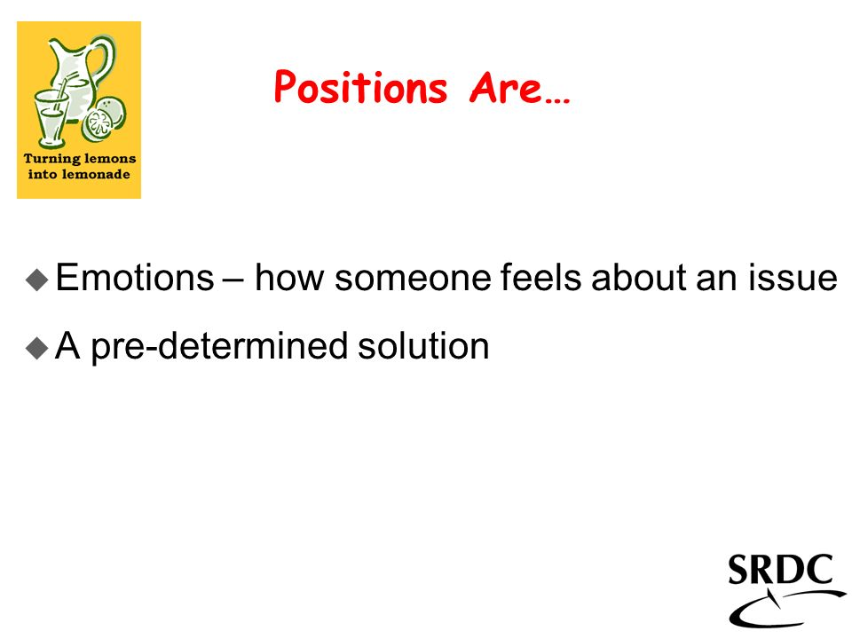 Positions Are… Emotions – how someone feels about an issue