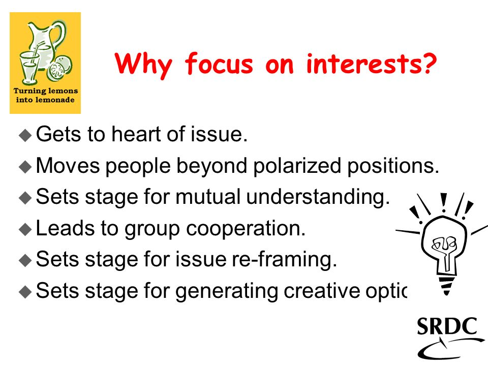 Why focus on interests Gets to heart of issue.