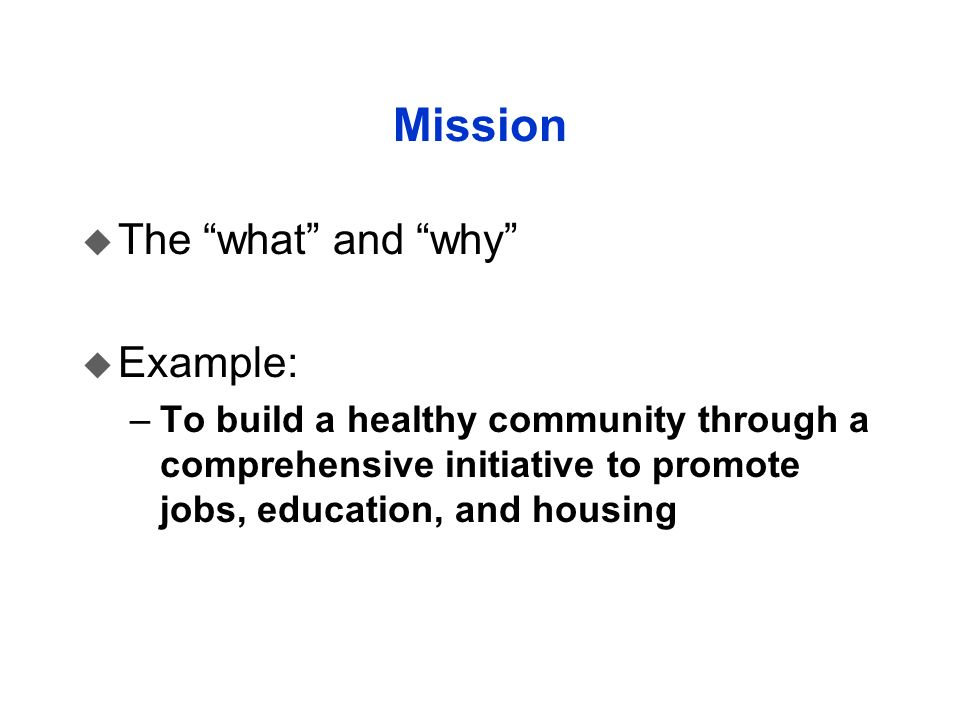 Mission The what and why Example: