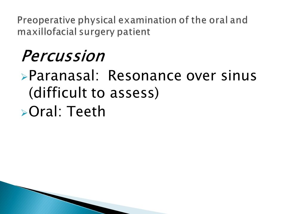 Percussion Paranasal: Resonance over sinus (difficult to assess)