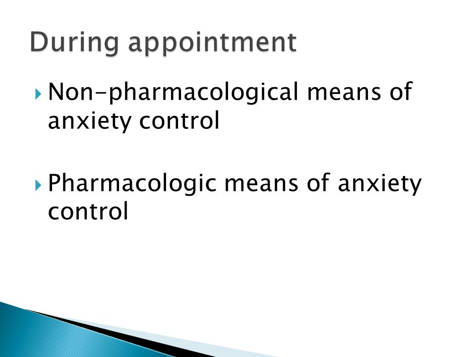 During appointment Non-pharmacological means of anxiety control