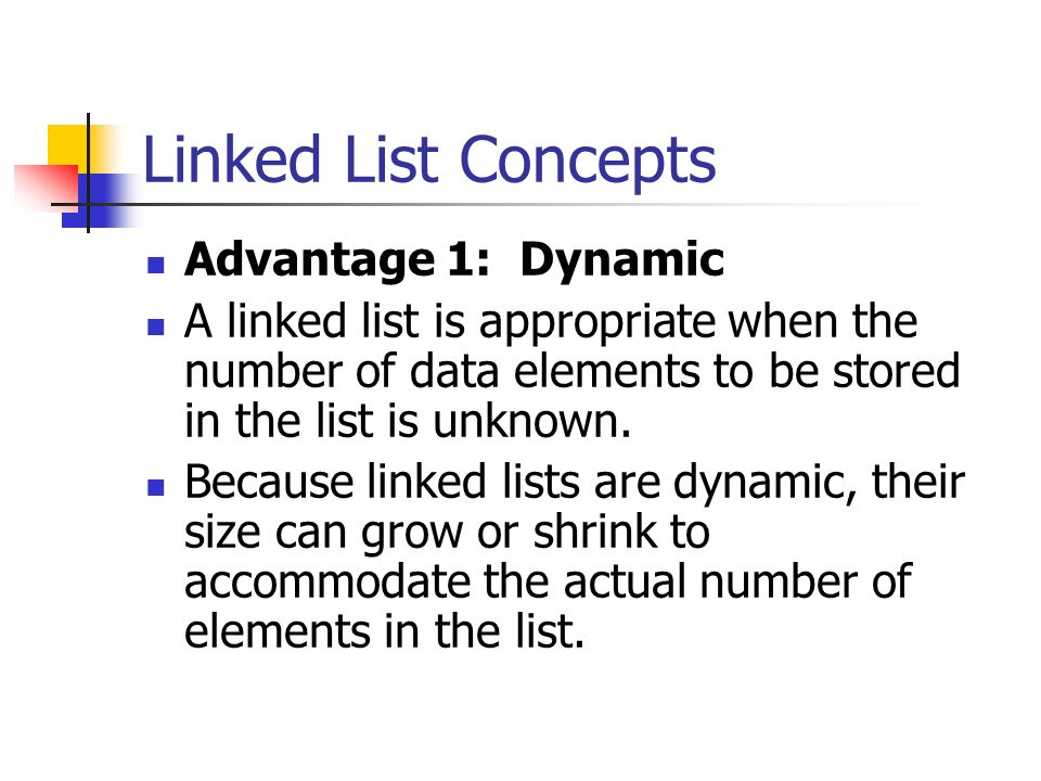 Linked List Concepts Advantage 1: Dynamic