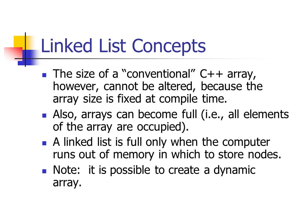 Linked List Concepts The size of a conventional C++ array, however, cannot be altered, because the array size is fixed at compile time.