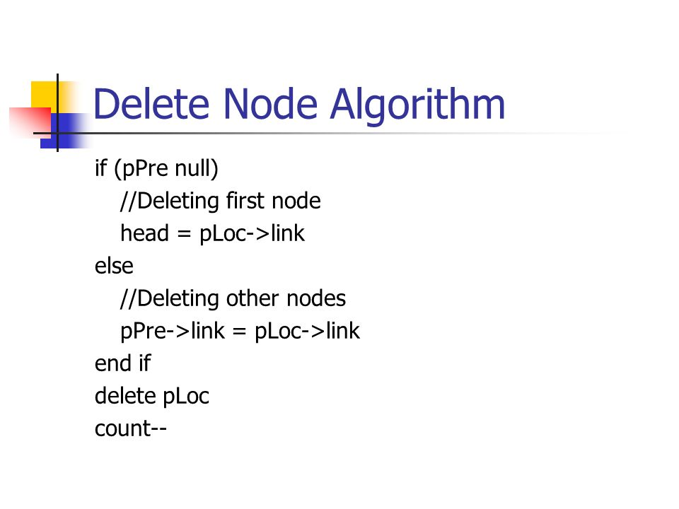 Delete Node Algorithm if (pPre null) //Deleting first node