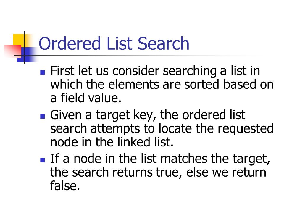 Ordered List Search First let us consider searching a list in which the elements are sorted based on a field value.