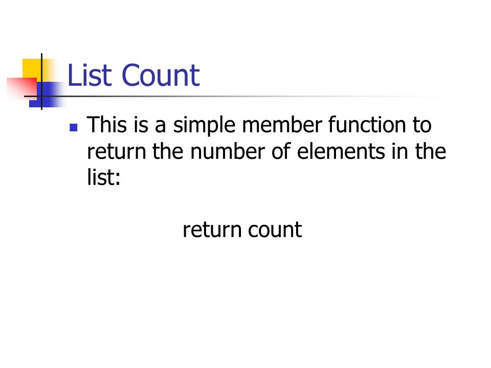 List Count This is a simple member function to return the number of elements in the list: return count.