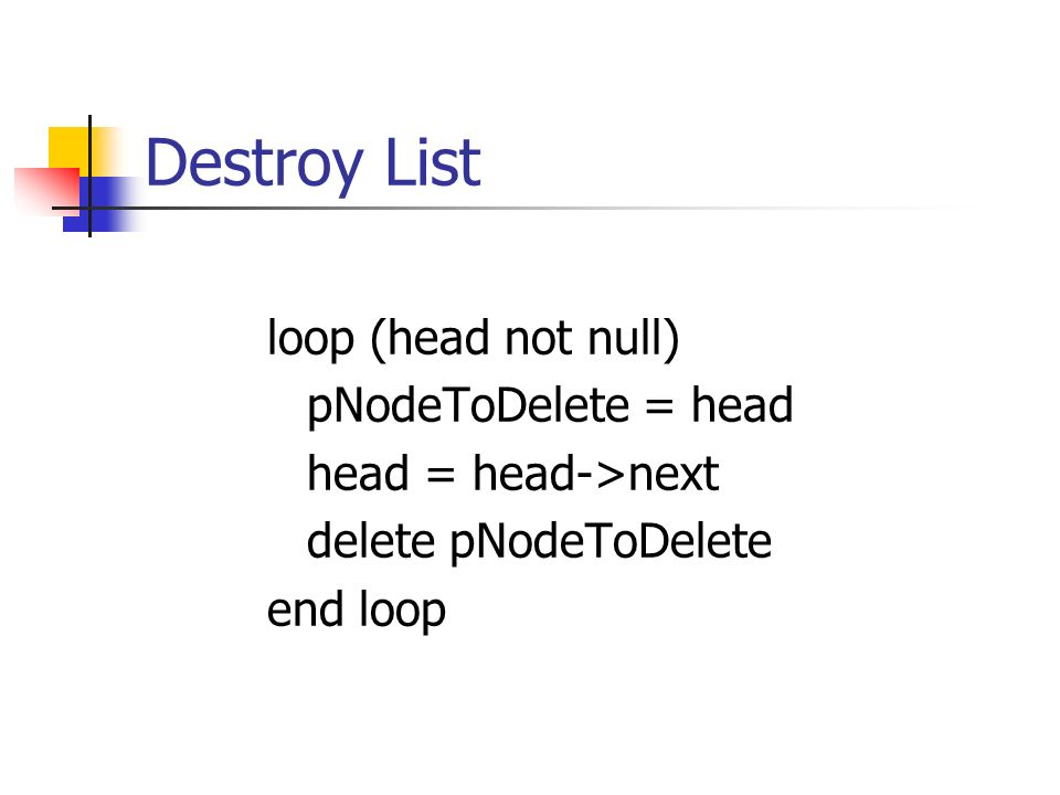Destroy List loop (head not null) pNodeToDelete = head