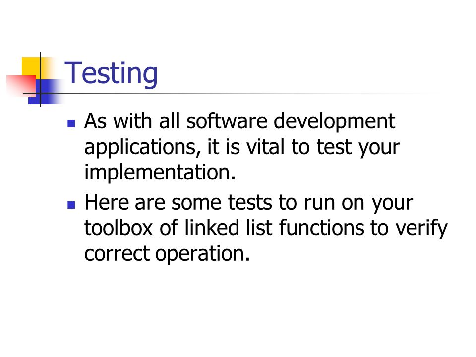 Testing As with all software development applications, it is vital to test your implementation.