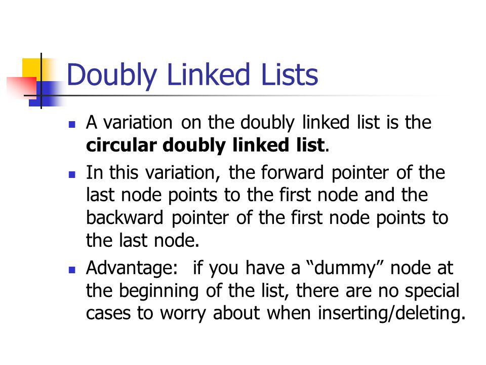 Doubly Linked Lists A variation on the doubly linked list is the circular doubly linked list.