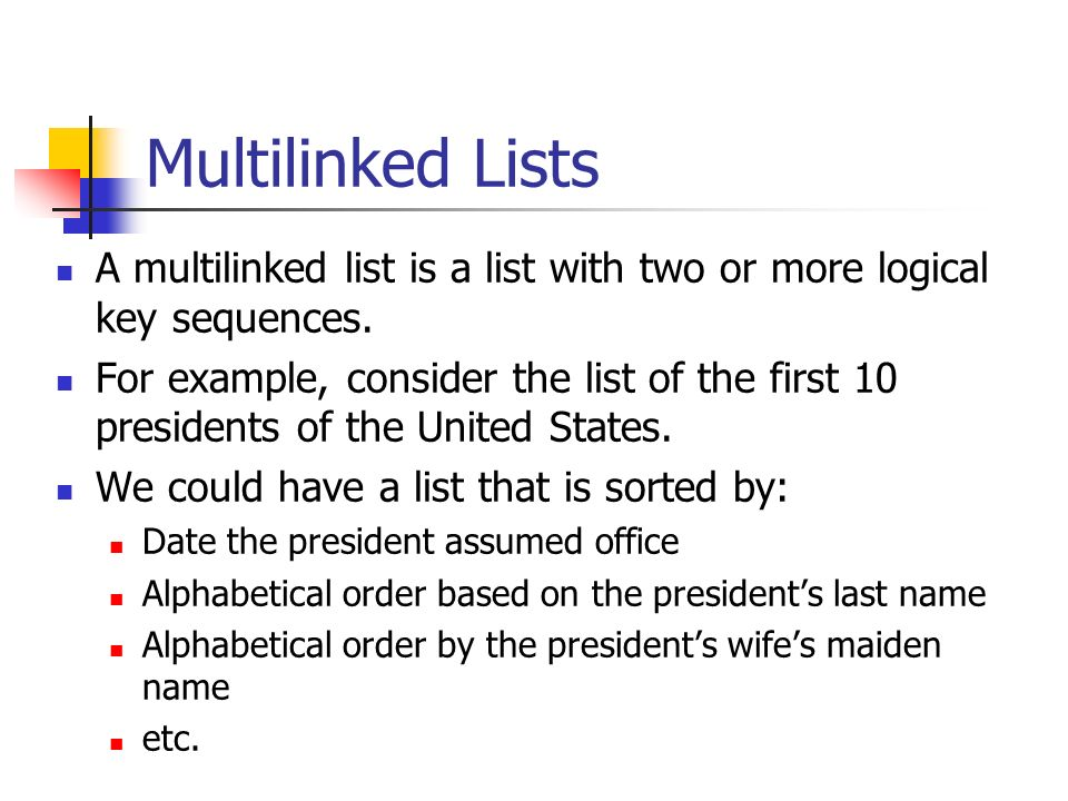 Multilinked Lists A multilinked list is a list with two or more logical key sequences.