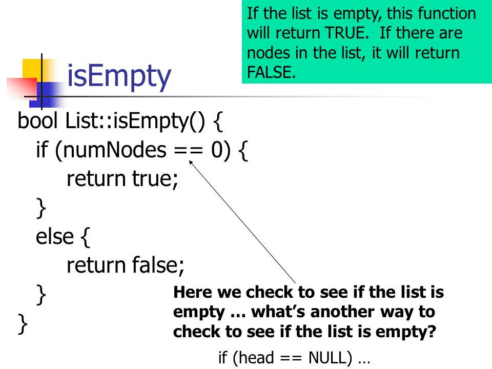 isEmpty bool List::isEmpty() { if (numNodes == 0) { return true; }