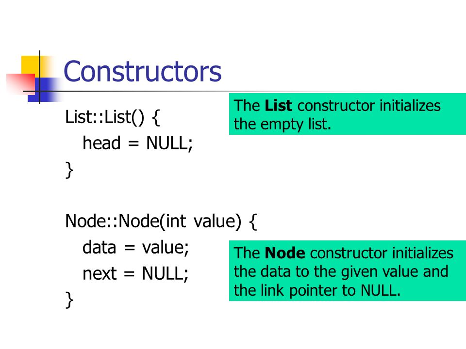 Constructors List::List() { head = NULL; } Node::Node(int value) {