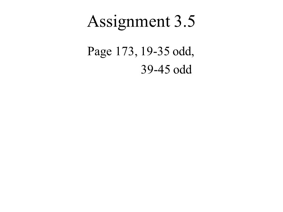 Assignment 3.5 Page 173, 19-35 odd, 39-45 odd