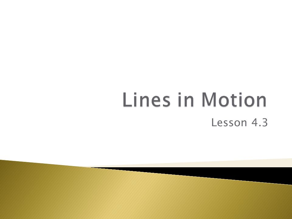 Lines in Motion Lesson 4.3