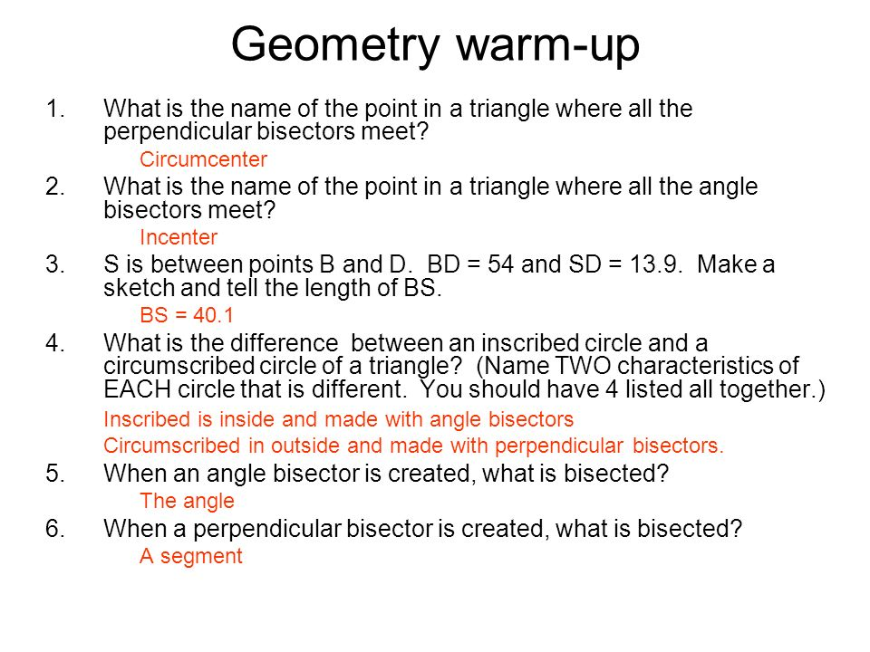Geometry warm-up What is the name of the point in a triangle where all the perpendicular bisectors meet