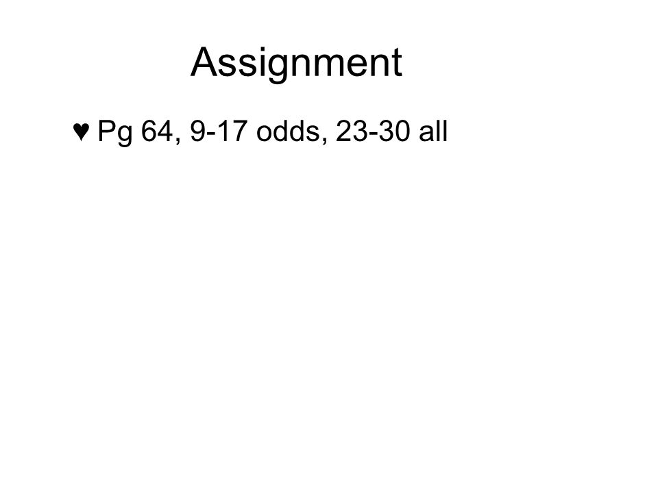Assignment Pg 64, 9-17 odds, 23-30 all