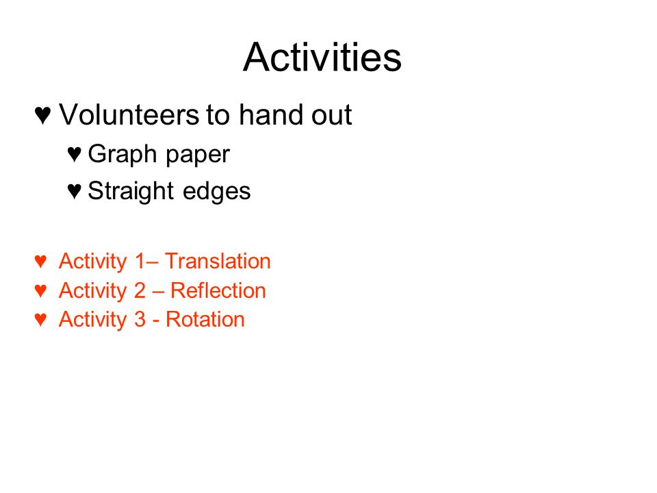 Activities Volunteers to hand out Graph paper Straight edges