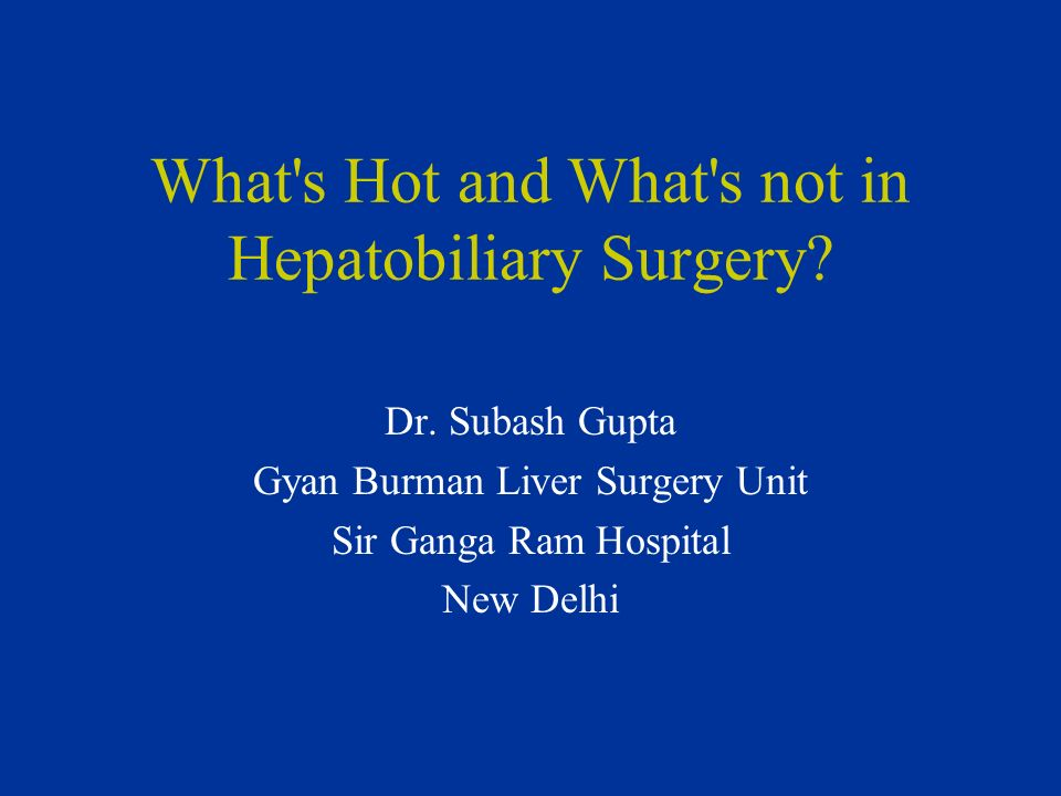 What s Hot and What s not in Hepatobiliary Surgery