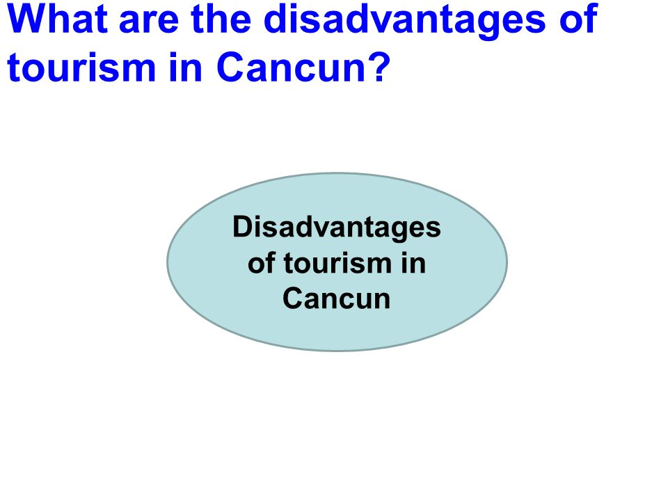 What are the disadvantages of tourism in Cancun