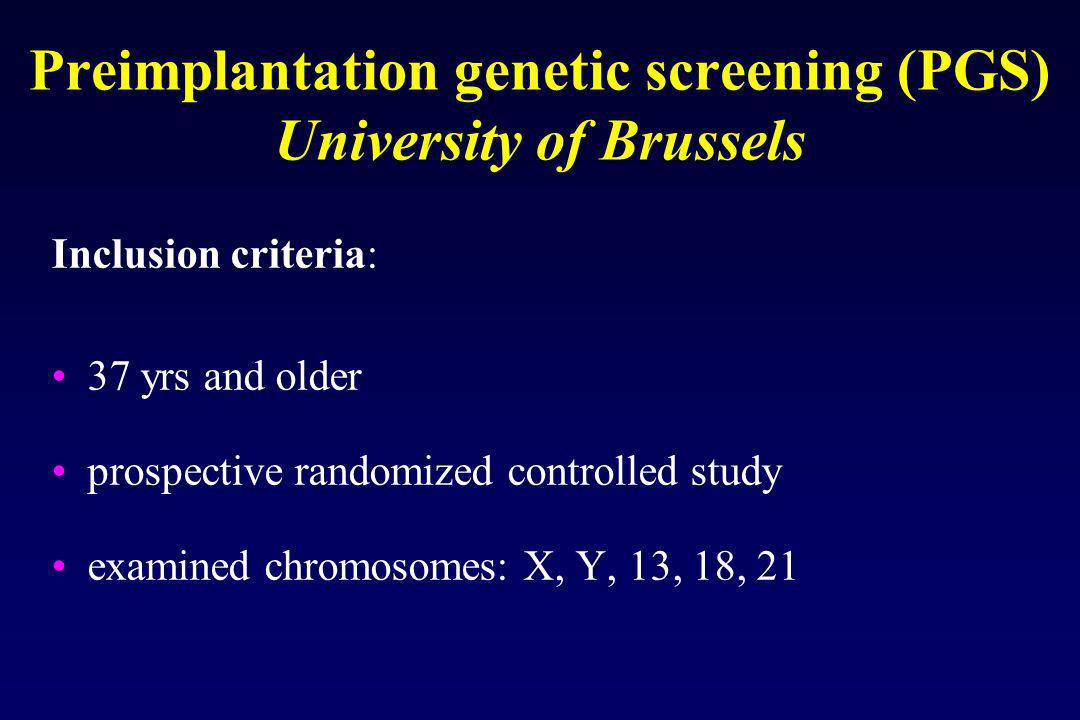 Preimplantation genetic screening (PGS) University of Brussels