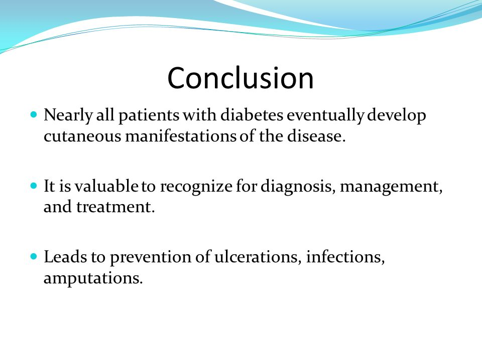 Conclusion Nearly all patients with diabetes eventually develop cutaneous manifestations of the disease.