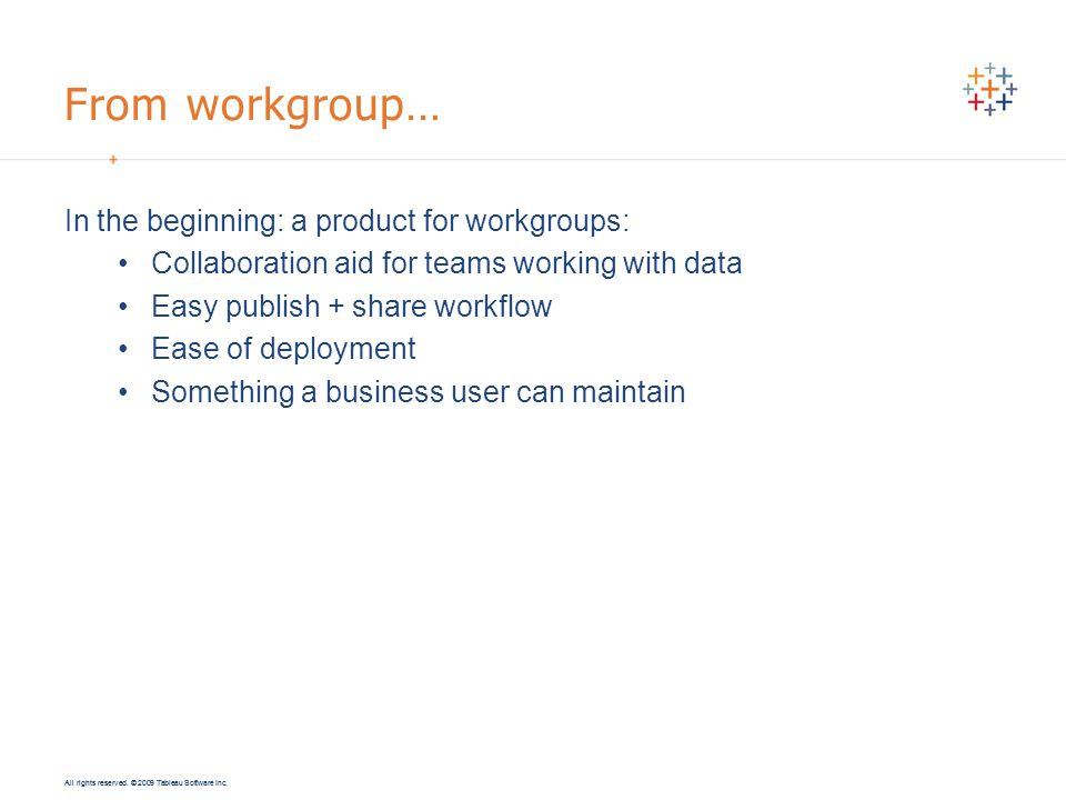 From workgroup… In the beginning: a product for workgroups:
