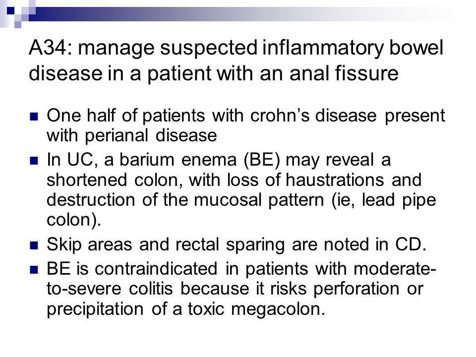A34: manage suspected inflammatory bowel disease in a patient with an anal fissure