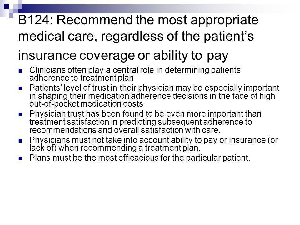 B124: Recommend the most appropriate medical care, regardless of the patient's insurance coverage or ability to pay