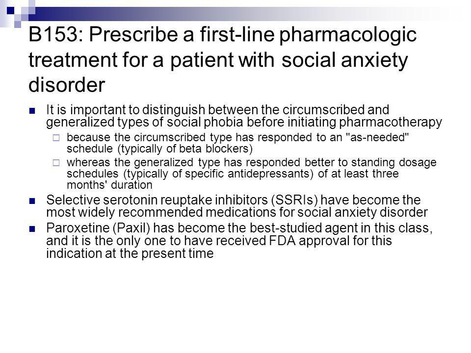 B153: Prescribe a first-line pharmacologic treatment for a patient with social anxiety disorder