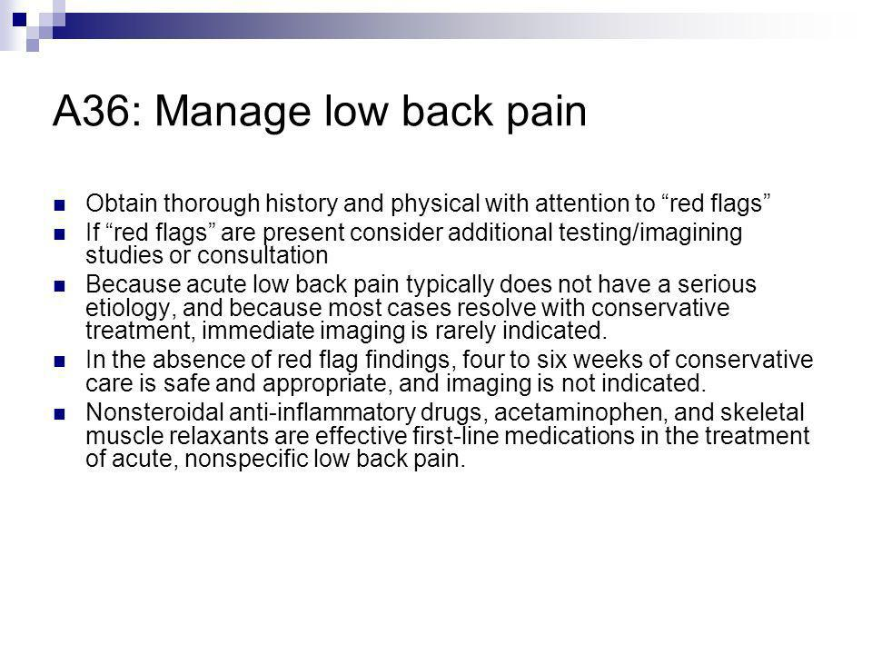 A36: Manage low back pain Obtain thorough history and physical with attention to red flags