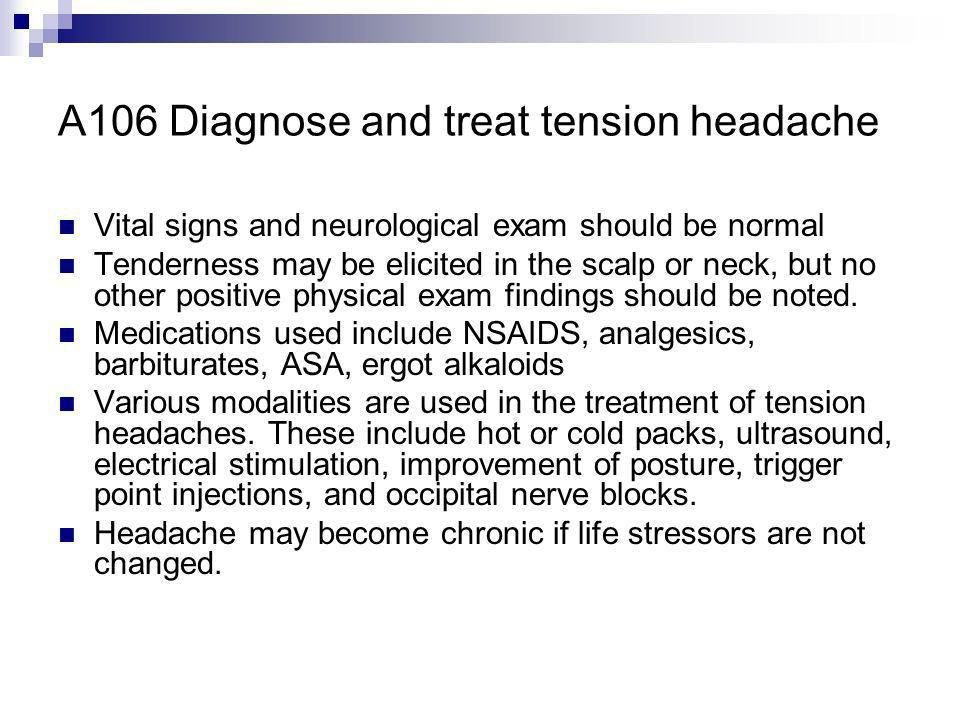 A106 Diagnose and treat tension headache
