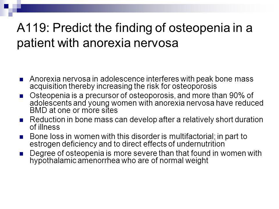 A119: Predict the finding of osteopenia in a patient with anorexia nervosa