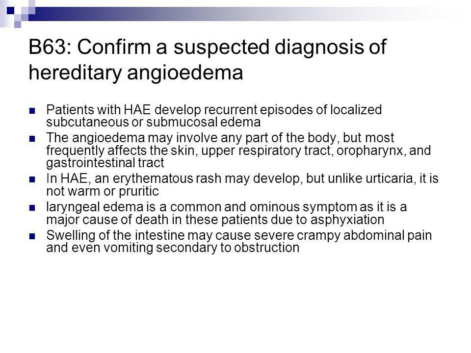 B63: Confirm a suspected diagnosis of hereditary angioedema