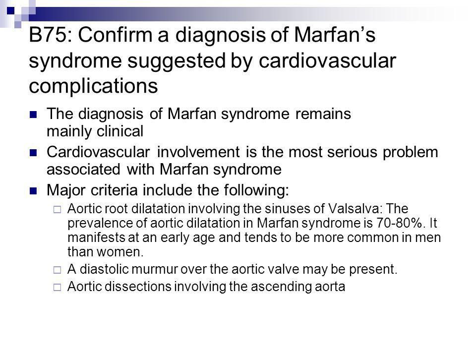 B75: Confirm a diagnosis of Marfan's syndrome suggested by cardiovascular complications