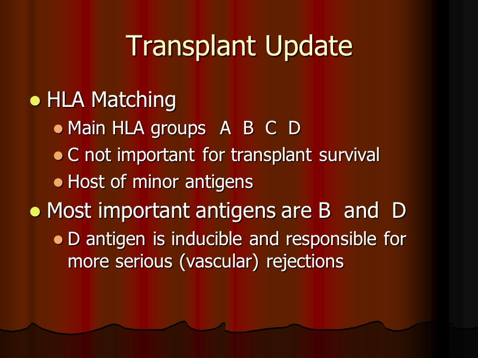 Transplant Update HLA Matching Most important antigens are B and D