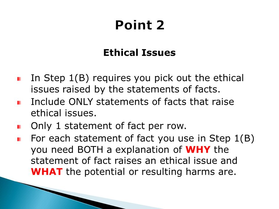 Point 2 Ethical Issues. In Step 1(B) requires you pick out the ethical issues raised by the statements of facts.