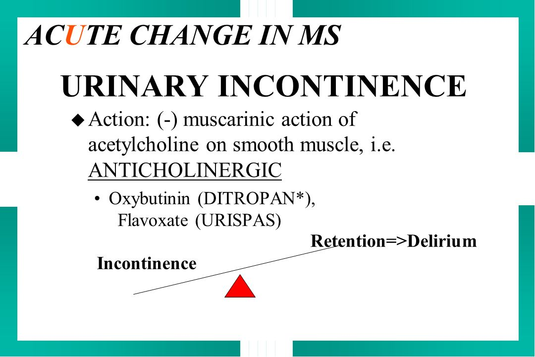 URINARY INCONTINENCE ACUTE CHANGE IN MS