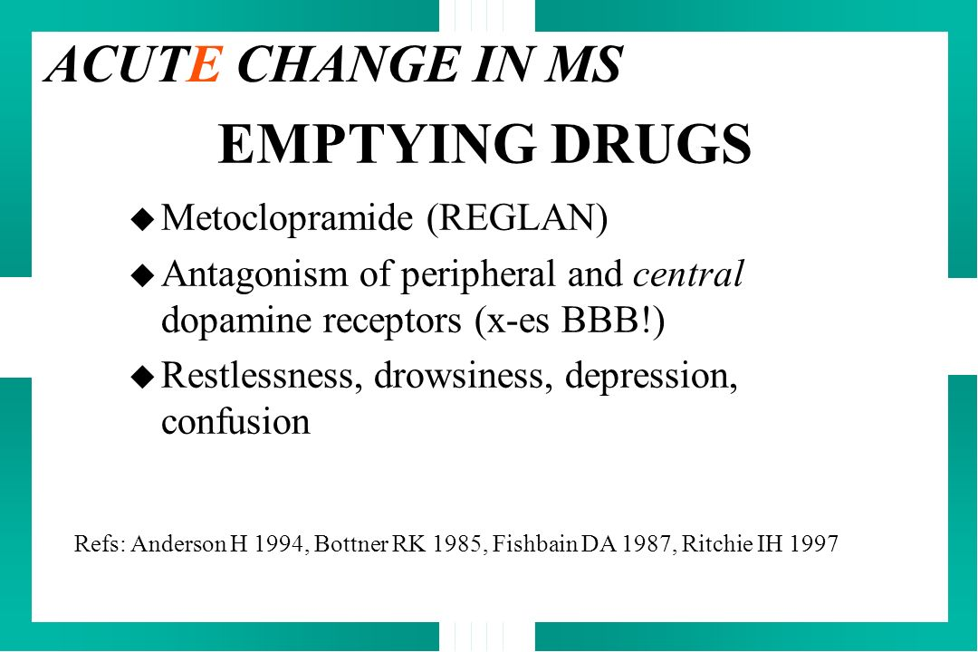 EMPTYING DRUGS ACUTE CHANGE IN MS Metoclopramide (REGLAN)