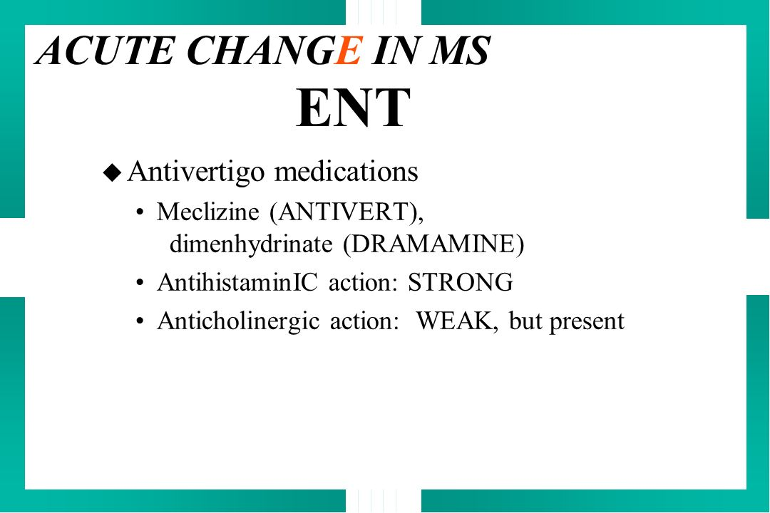 ENT ACUTE CHANGE IN MS Antivertigo medications