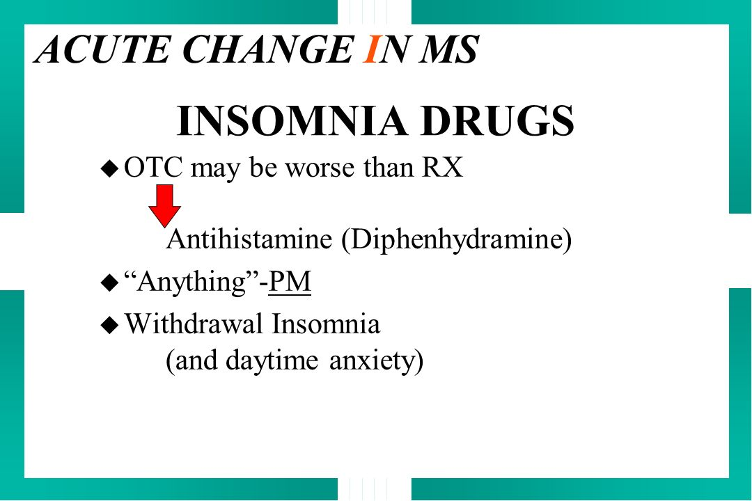 INSOMNIA DRUGS ACUTE CHANGE IN MS