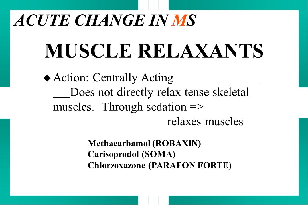MUSCLE RELAXANTS ACUTE CHANGE IN MS