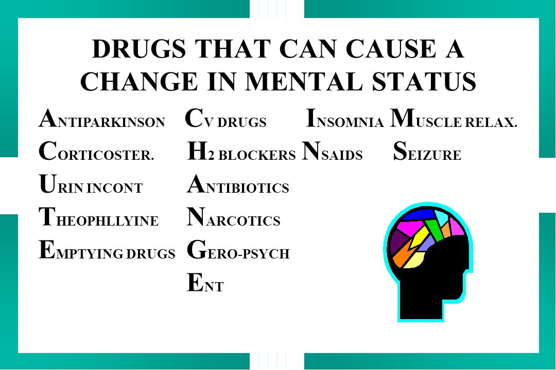 DRUGS THAT CAN CAUSE A CHANGE IN MENTAL STATUS